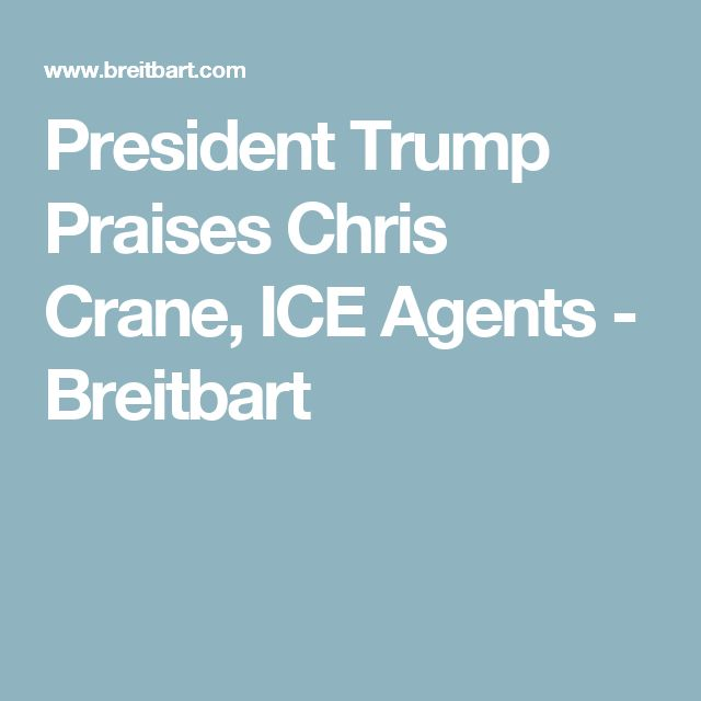 President Trump Praises Chris Crane, ICE Agents - Breitbart