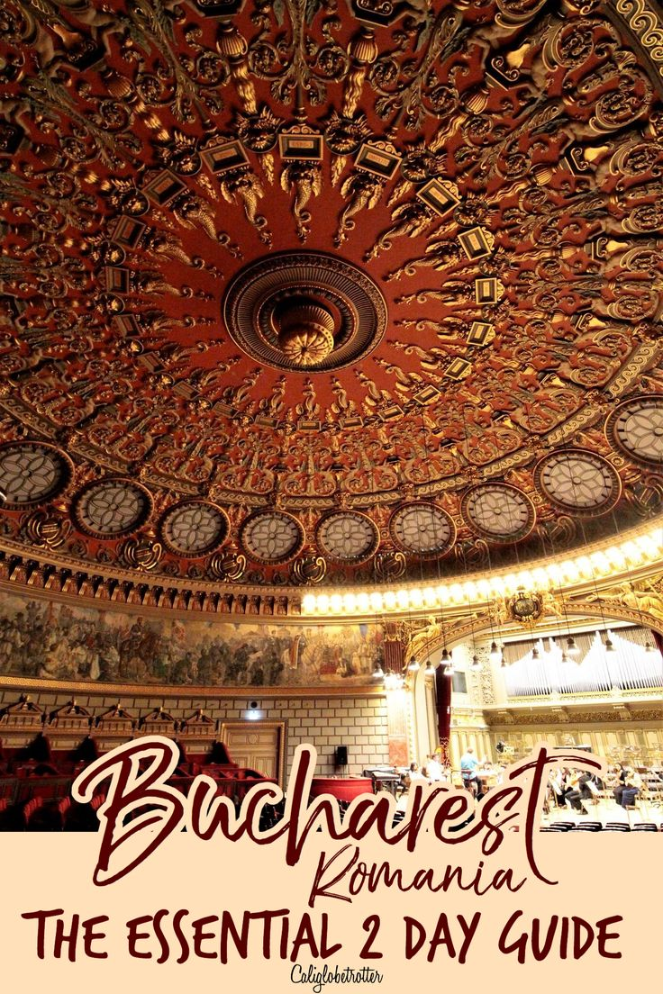Bucharest, Romania - The ESSENTIAL 2 Day Guide - California Globetrotter