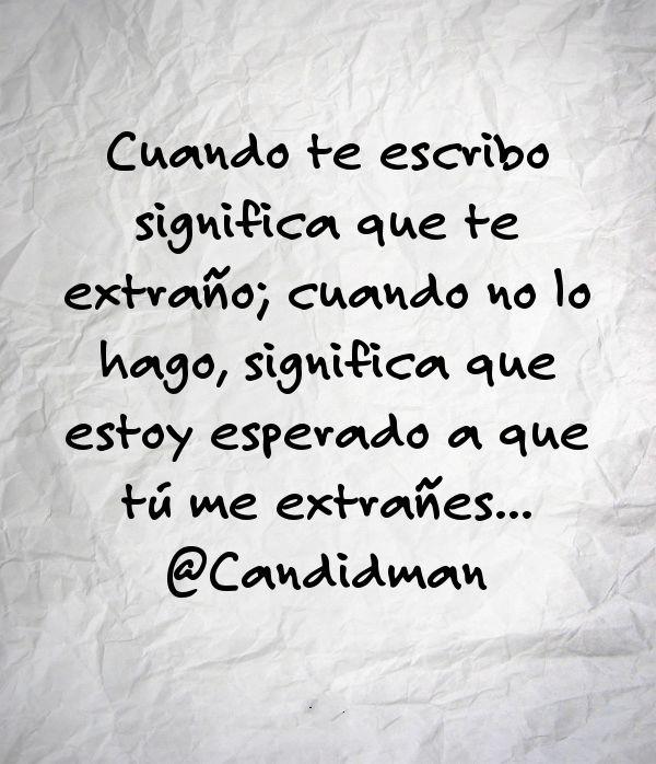 """""""Cuando te escribo significa que te extraño; cuando no lo hago, significa que estoy esperado a que tú me extrañes""""… @candidman #Frases #Amor #Candidman"""
