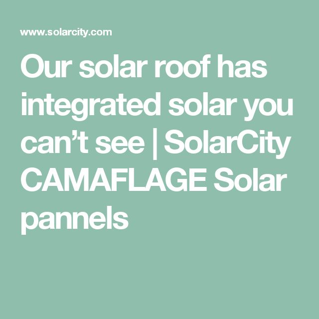 Our solar roof has integrated solar you can't see | SolarCity CAMAFLAGE Solar pannels