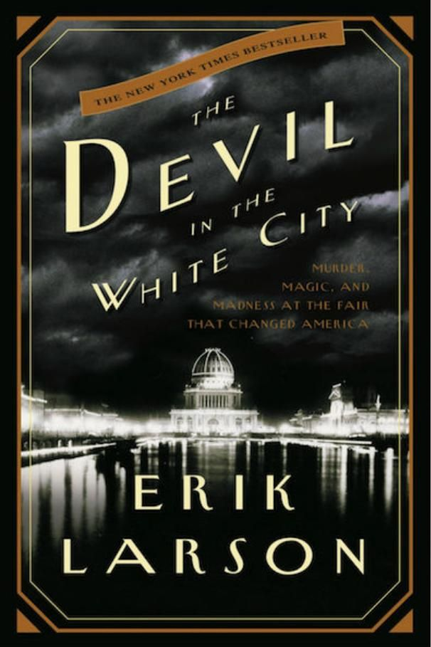 The Devil in the White City: Murder, Magic, and Madness at the Fair That Changed America by Erik Larson |