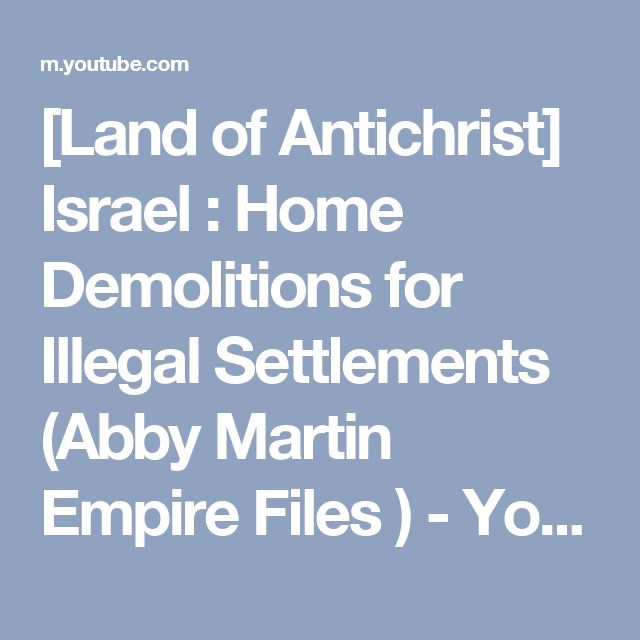 [Land of Antichrist] Israel : Home Demolitions for Illegal Settlements (Abby Martin Empire Files ) - YouTube