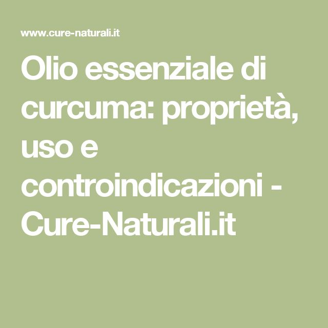 Olio essenziale di curcuma: proprietà, uso e controindicazioni - Cure-Naturali.it