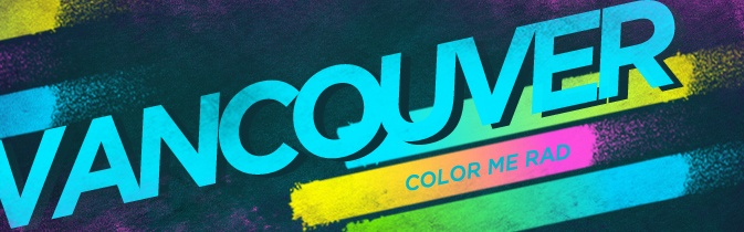 Vancouver - Color Me Rad - The most colorful 5K you will ever run!  All signed up! Cant wait!!!!!!!