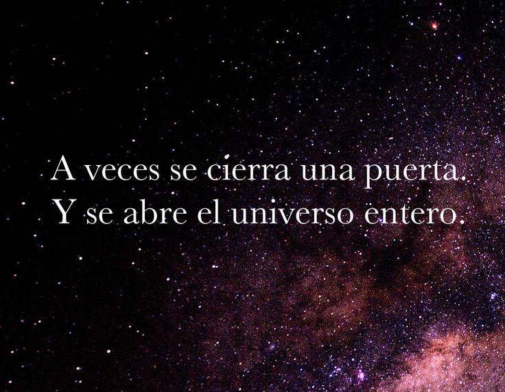 """""""A veces se cierra una puerta. Y se abre el universo entero. """""""