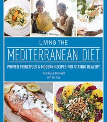 Living The Mediterranean Diet Proven Principles And Modern Recipes For Staying Healthy PDF