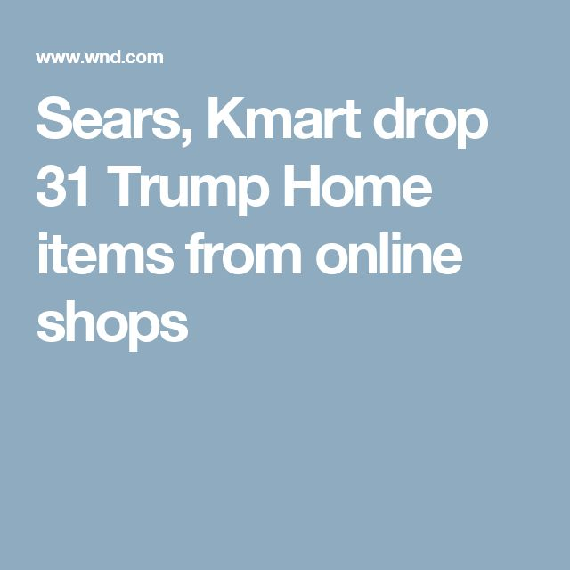 day 23 - Sears, Kmart drop 31 Trump Home items from online shops