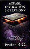 AZRAEL INVOCATION & CEREMONY: Ritual AZ-2 A Hermetic Psychodrama  Mystery Play Script (Hermetic Spirituality Book 7)