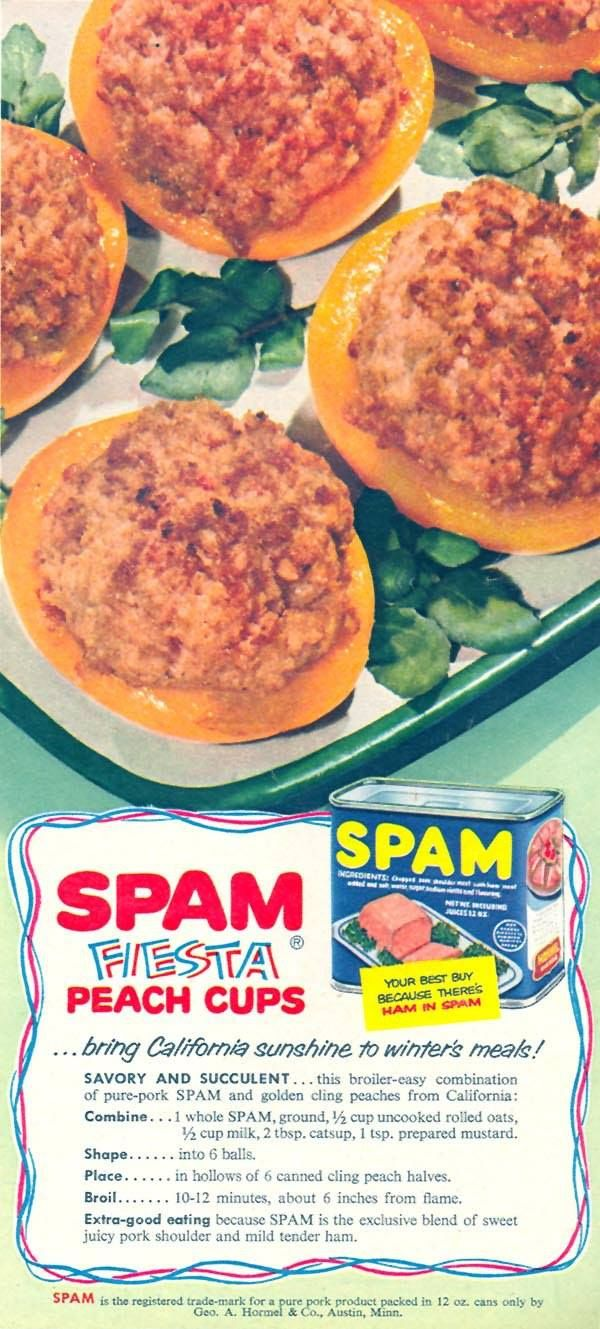 Spam Fiesta Peach Cups. It really upsets me that people think these recipes are a good idea. I have always thought that ground up spam looks like cat food. This is sad.