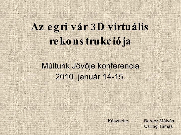 Az egri vár 3D virtuális rekonstrukciója Múltunk Jövője konferencia 2010. január 14-15. Készítette: Berecz Mátyás Csillag ...