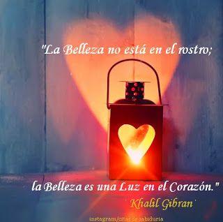 """""""La Belleza no está en el rostro; la Belleza es una Luz en el Corazón.""""  · Khalil Gibran ·"""