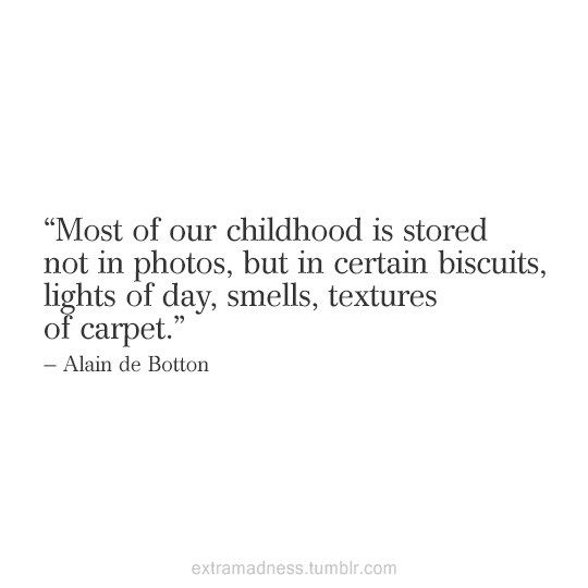 a sweet memory of my childhood Quotations about childhood related quotes children memory parents inner child there is a garden in every sweet childish days.