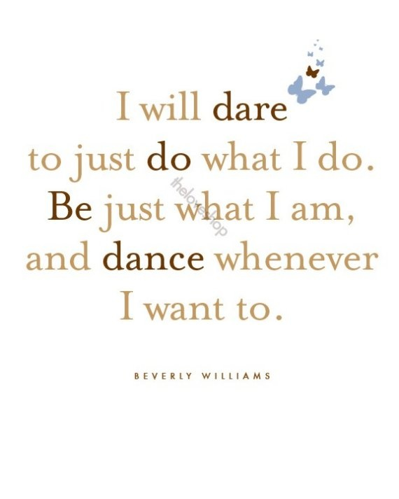 :): Dance Parties, Inspiration, Just Dance, Quote, Beverly Williams, Living, I Will, Dance 3, I Am