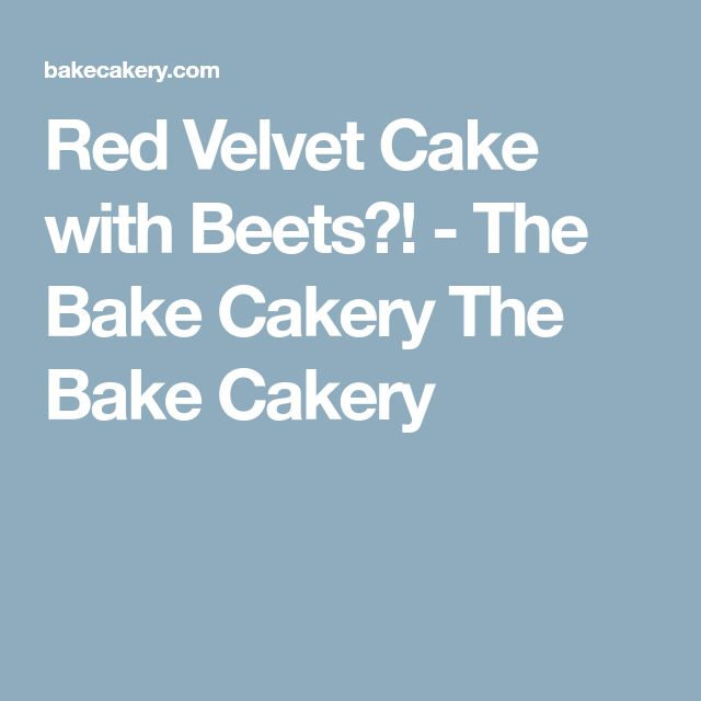 Red Velvet Cake with Beets?! - The Bake Cakery The Bake Cakery