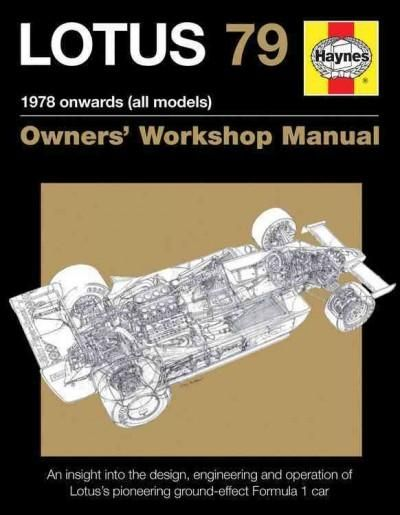 Lotus 79 1978 Onwards: An Insight into the Design, Engineering and Operation of Lotus's Pioneering Ground-effect ...