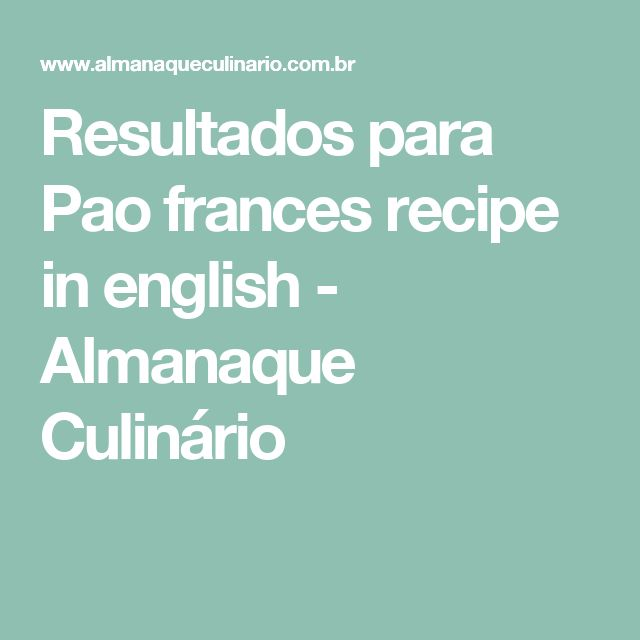 Resultados para Pao frances recipe in english - Almanaque Culinário
