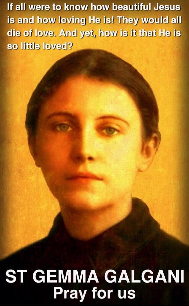 """""""Oh, if all were to know how beautiful Jesus is, how loving He is! They would all die of love. And yet, how is it that He is so little loved?""""  -St Gemma Galgani"""