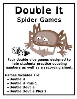 Double It Spider Games  Four double dice games designed to help students practice doubling numbers as well as a recording sheet.  Games included are: •Double It •Double It Plus 1 •Double Double •Double Double Plus 1