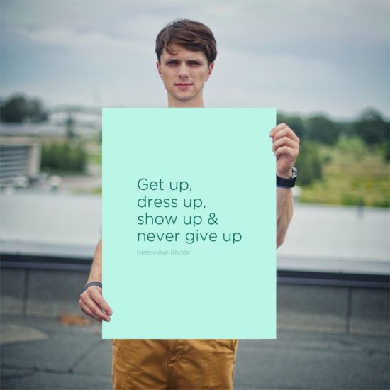 "In-your-face Poster ""Get up, dress up, show up & never give up!!"" by Genevieve Rhode #16130 - Behappy.me"