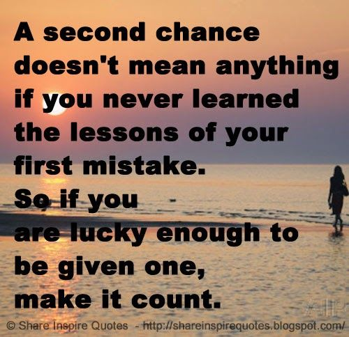 A second chance doesn't mean anything if you never learned the lessons of your first mistake. So if you are lucky enough to be given  one, make it count.   #Relationships #Relationshipslessons #Relationshipsadvice #Relationshipsquotes #quotesonRelationships #Relationshipsquotesandsayings #secondchance #learned #lessons #mistake #lucky #count #shareinspirequotes #share #inspire #quotes #whatsapp