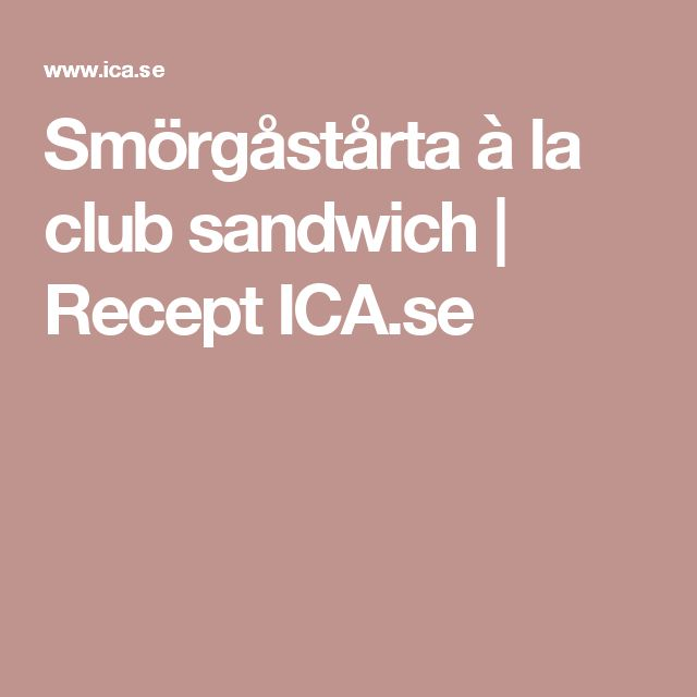 Smörgåstårta à la club sandwich | Recept ICA.se