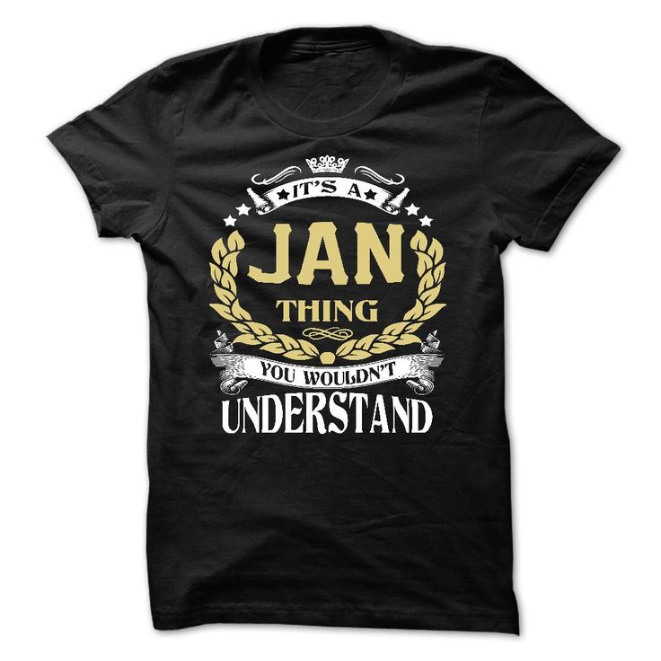 JAN .Its a JAN Thing You Wouldnt Understand - T Shirt, Hoodie, Hoodies, Year,Name, Birthday