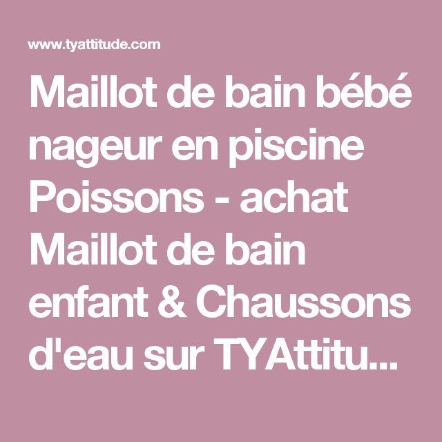Maillot de bain bébé nageur en piscine Poissons - achat Maillot de bain enfant & Chaussons d'eau sur TYAttitude.com