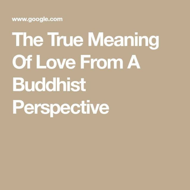 What Meaning Of Love: The True Meaning Of Love From A Buddhist Perspective