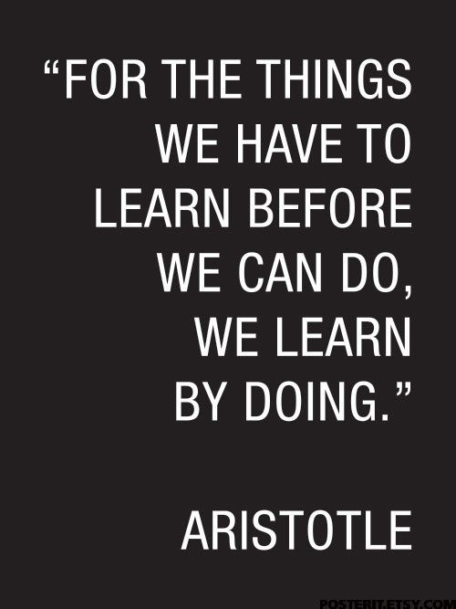 "Aristotle Quote Poster ""For the things we have to learn before we can do, we learn by doing."""