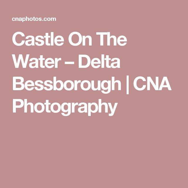 Castle On The Water – Delta Bessborough   CNA Photography