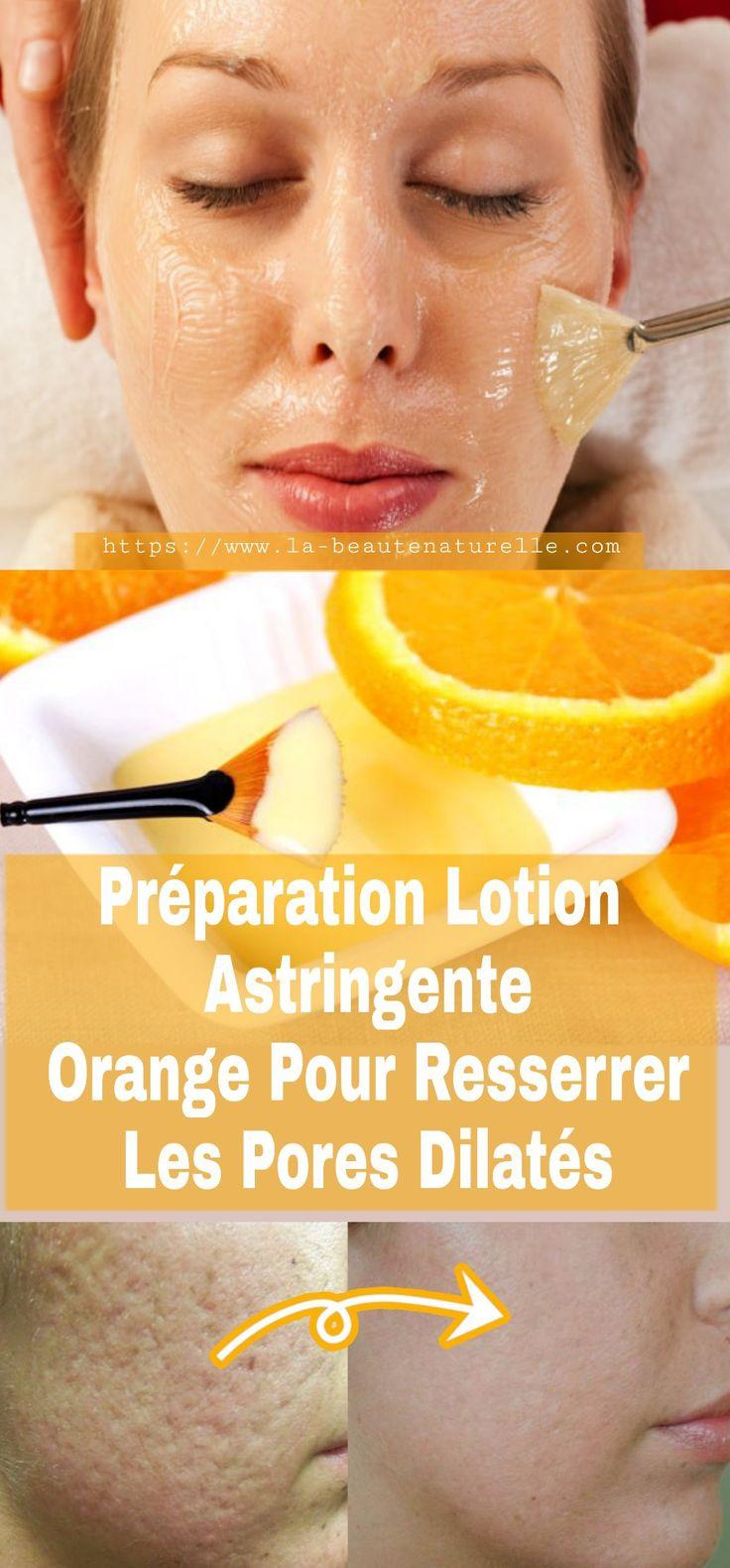 Préparation lotion astringente orange pour resserrer les pores dilatés