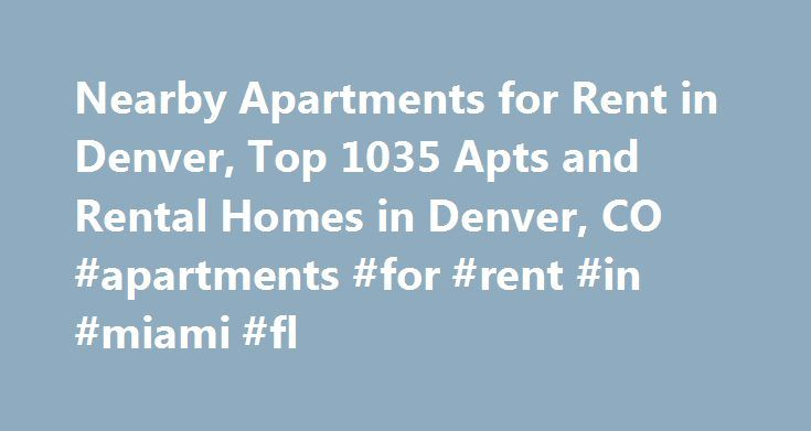 Nearby Apartments for Rent in Denver, Top 1035 Apts and Rental Homes in Denver, CO #apartments #for #rent #in #miami #fl http://attorney.nef2.com/nearby-apartments-for-rent-in-denver-top-1035-apts-and-rental-homes-in-denver-co-apartments-for-rent-in-miami-fl/  #apartments for rent in denver # Denver, CO Apartments and Homes for Rent Moving To: XX address The cost calculator is intended to provide a ballpark estimate for information purposes only and is not to be considered an actual quote of…