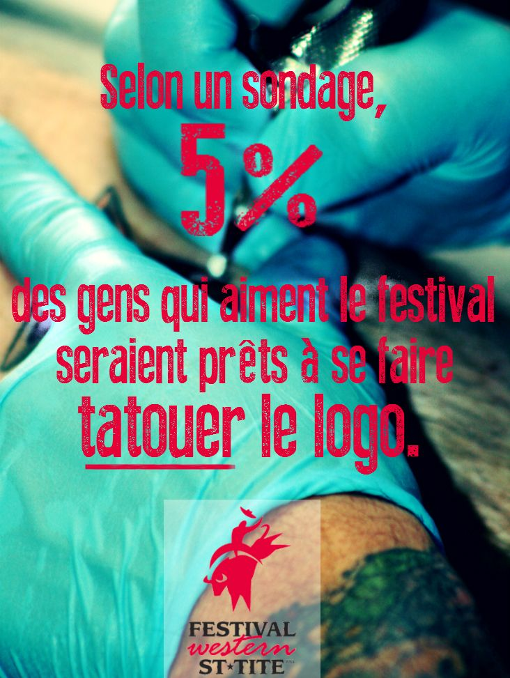 According to a survey, 5% of St-Tite western festival fans would agree to have the logo tattoed / Festival Western de St-Tite / #mauricie #canada #quebec #rodeo #festival #western #cowboy #country #st-tite #tattoo #ink #tatouage