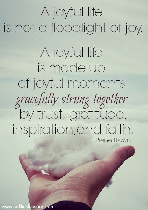 Brene Brown quote, A Joyful life is not a floodlight of joy                                                                                                                                                                                 More