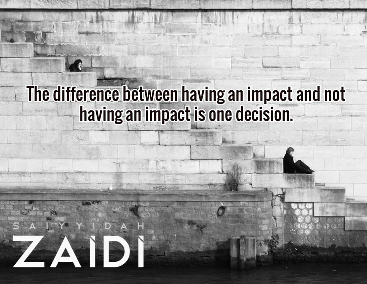 The difference between having an impact and not having an impact is one decision.
