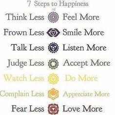 7 Schritte zu mehr Glück im Leben: Think less - feel more, frowm less smile more, talk less - listen more, judge less - accept more, watch less - do more , complain less - appreciate more, fear less - love more