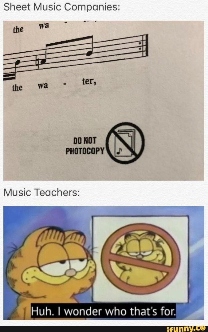 Sheet Music Companies Me Wª Music Teachers Huh I Wonder Who That S For Ifunny Music Jokes Band Jokes Choir Memes