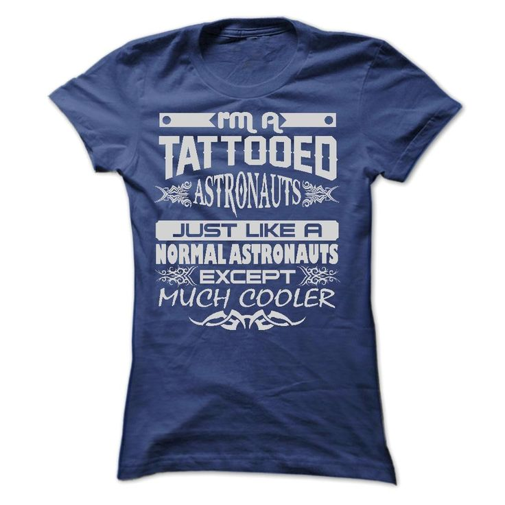 If you love it, just get yours HERE ==> https://www.sunfrog.com/LifeStyle/TATTOOED-ASTRONAUTS--AMAZING-T-SHIRTS-Ladies.html?47756