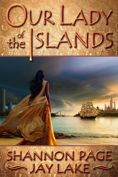 Cover reveal for Our Lady of the Islands by Shannon Page and Jay Lake. Art and design by Mark J. Ferrari