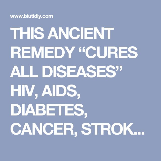 "THIS ANCIENT REMEDY ""CURES ALL DISEASES"" HIV, AIDS, DIABETES, CANCER, STROKE, STDS, ARTHRITIS & MORE… 