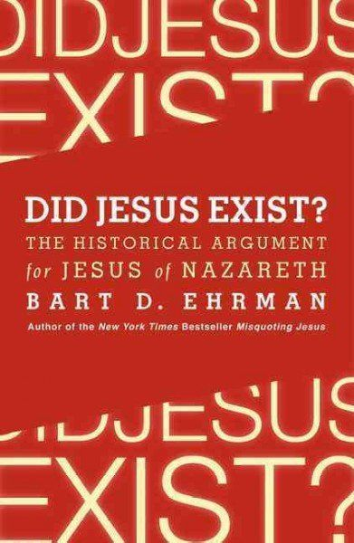 Did Jesus Exist? Some claim that Jesus is a myth, created for nefarious or altruistic purposes. Some truly believed that Jesus lived and breathed. But did he really? Is there any historical evidence? Historian and religious studies professor Bart Ehrman answers these questions in his new book, Did Jesus Exist?.