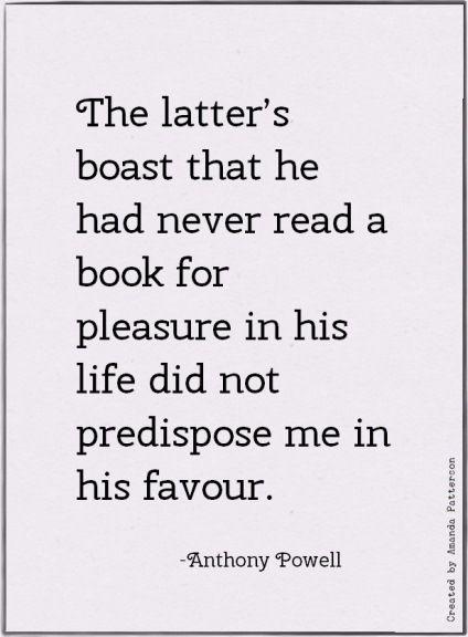 Anthony Powell quote on reading  http://sunnydaypublishing.com/books/