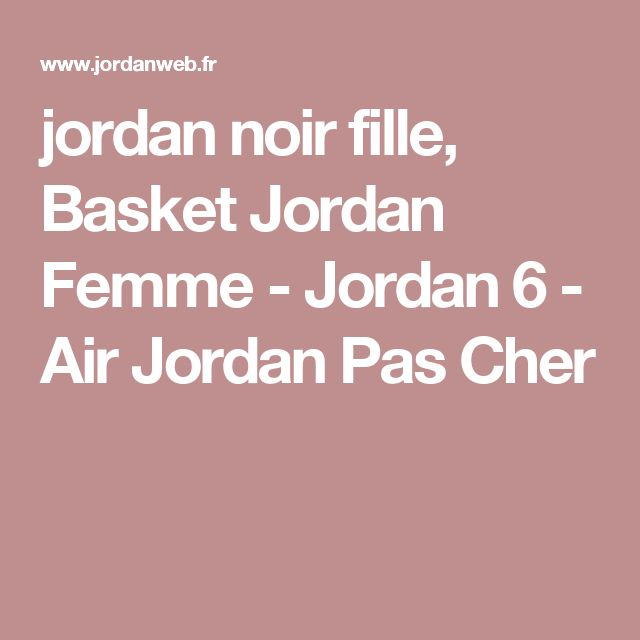 jordan noir fille, Basket Jordan Femme - Jordan 6 - Air Jordan Pas Cher