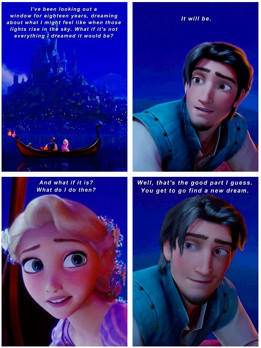 """my favorite quote from Tangled. """"What if it's not everything I dreamed it would be?"""" """"It will be."""" Hand me a Kleenex."""