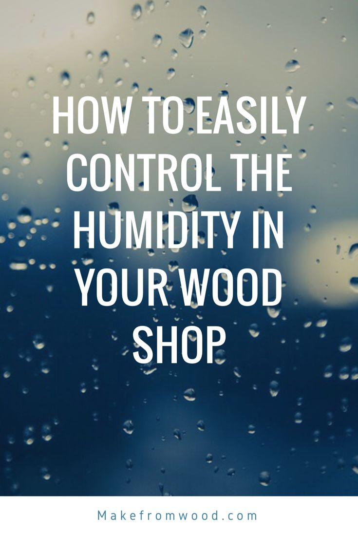 DIY Woodworking Ideas Controlling Humidity in your Shop and Garage