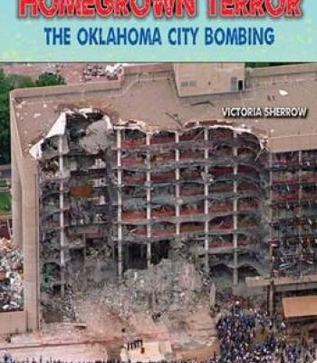 Homegrown Terror: The Oklahoma City Bombing (Disasters-People In Peril) By Victoria Sherrow PDF