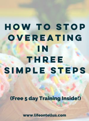 How to Stop Overeating in Three Simple Steps | How to lose weight | Weight loss tips | How to lose weight for good | Weight loss for moms | weight loss for women