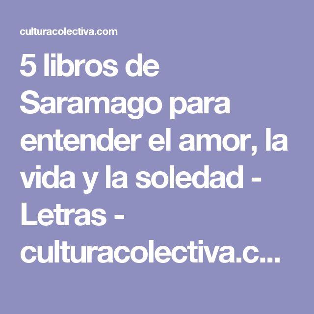 5 libros de Saramago para entender el amor, la vida y la soledad - Letras - culturacolectiva.com