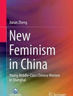 New Feminism in China: Young Middle-Class Chinese Women in Shanghai free download by Jiaran Zheng (auth.) ISBN: 9789811007750 with BooksBob. Fast and free eBooks download.  The post New Feminism in China: Young Middle-Class Chinese Women in Shanghai Free Download appeared first on Booksbob.com.