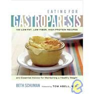 Eating for Gastroparesis : 100 Low-Fat, Low-Fiber, High-Protein Recipes and Essential Advice for Maintaining a Healthy Weight,9781569243664
